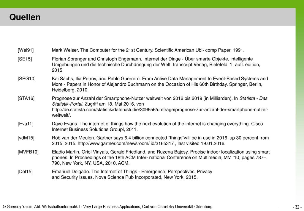 Quellen [Wei91] Mark Weiser. The Computer for the 21st Century. Scientific American Ubi- comp Paper, 1991.